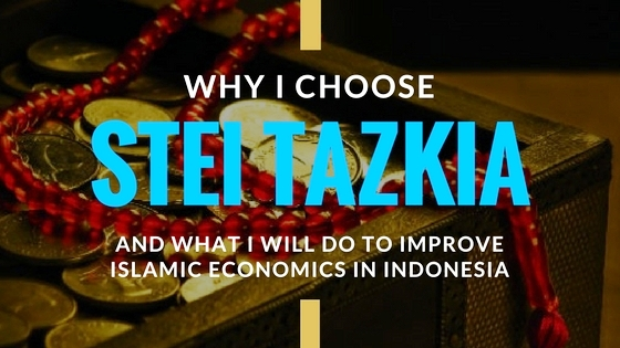 Why I Choose TAZKIA and What I Will Do to Improve Islamic Economics in Indonesia